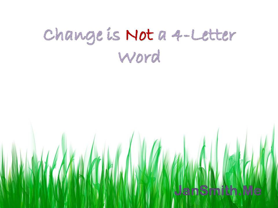 Change is not a 4 letter word